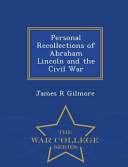 Personal Recollections of Abraham Lincoln and the Civil War   War College Series PDF