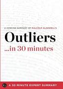 Summary  Outliers    in 30 Minutes   A Concise Summary of Malcolm Gladwell s Bestselling Book Book