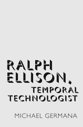 Ralph Ellison, Temporal Technologist