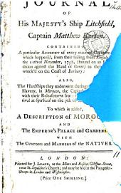 Journal of His Majesty's Ship Litchfield: Captain Matthew Barton. Containing a Particular Account of Every Material Occurrence ... from ... 11th of November, 1758, ... To which is Added, a Description of Morocco and the Emperor's Palace ...