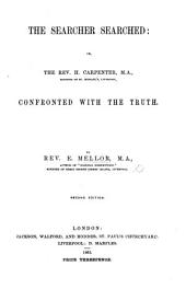 "The Searcher Searched: Or, H. Carpenter Confronted with the Truth. [Being Remarks on His Pamphlet Entitled: ""The Rev. E. Mellor's Bicentenary Statements Examined.""]"