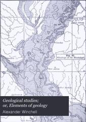 Geological Studies; Or, Elements of Geology: For High Schools, Colleges, Normal, and Other Schools. Part I.-Geology Inductively Presented. Part II.-Geology Treated Systematically. With 367 Illustrations in the Text