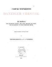 Caspar Weinreich's Danziger Chronik: Ein Beitrag zur Geschichte Danzigs, der Lande Preussen und Polen, des Hansabundes und der nordischen Reiche
