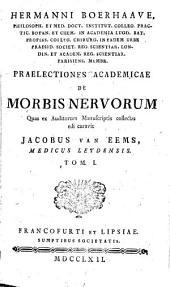 Praelectiones academicae de morbis nervorum quas ex auditorum manuscriptis collectas edi curavit Jacobus van Eems: Volume 1