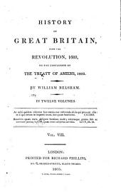 History of Great Britain, from the Revolution, 1688, to the Concluding of the Treaty of Amiens, 1802: Volume 8