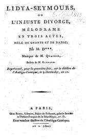 Lidya-Seymours, ou l'injuste divorce: mélodrame en trois actes, mêlé de chants et de danse