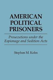 American Political Prisoners: Prosecutions Under the Espionage and Sedition Acts