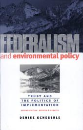 Federalism and Environmental Policy: Trust and the Politics of Implementation, Second Edition, Revised and Updated, Edition 2