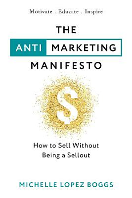 The Anti Marketing Manifesto