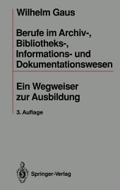 Berufe im Archiv-, Bibliotheks-, Informations- und Dokumentationswesen: Ein Wegweiser zur Ausbildung, Ausgabe 3
