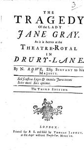 The Tragedy of the Lady Jane Gray ... The Third Edition