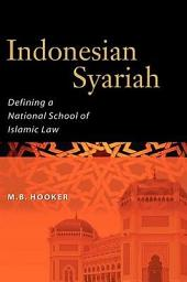 Indonesian Syariah: Defining a National School of Islamic Law