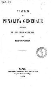 Trattati elementari sul diritto penale delle Due Sicilie per Errico Pessina: Trattato di penalità generale secondo le leggi delle Due Sicilie, Volume 2