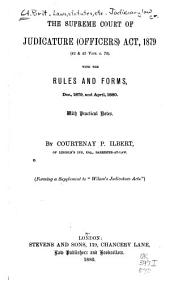 The Supreme Court of Judicature (officers) Act, 1879 (42 & 43 Vict. C. 78): With the Rules and Forms, Dec., 1879 and Apr., 1880