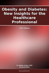 Obesity and Diabetes: New Insights for the Healthcare Professional: 2012 Edition
