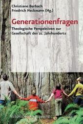 Generationenfragen: theologische Perspektiven zur Gesellschaft des 21. Jahrhunderts