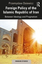 Foreign Policy Of The Islamic Republic Of Iran Book PDF