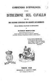 Compendio d'ippologia, ovvero Istruzione sul cavallo per uso dei signori ufficiali ed allievi accademisti della scuola militare di cavalleria di Daniele Bertacchi