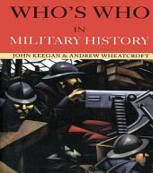 Who's Who in Military History: From 1453 to the Present Day, Edition 3