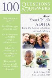 100 Questions & Answers About Your Child's ADHD: Preschool to College: Edition 2