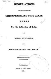 Regulations for Navigating the Chesapeake and Ohio Canal: Rules for the Collection of Tolls, and Division of the Canal Into Lock-keepers' Districts. Adopted July 16, 1831