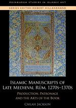 Islamic Manuscripts of Late Medieval Rum, 1270s-1370s