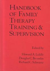 Handbook Of Family Therapy Training And Supervision Book PDF