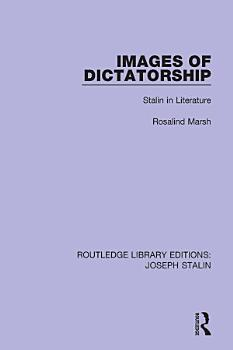 Images of Dictatorship  Routledge Library Editions  Joseph Stalin  PDF