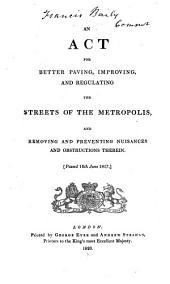 An act [57 Geo. III. cap. xxix] for better paving, improving and regulating the streets of the metropolis: and removing and preventing nuisances and obstructions therein ...
