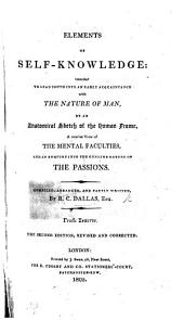 Elements of Self-Knowledge; intended to lead youth into an early acquaintance with the nature of man, by an anatomical display of the human frame, a concise view of the mental faculties, and an inquiry into the genuine nature of the passions. Compiled, arranged, and partly written, by R. C. Dallas