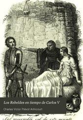 Los Rebeldes en tiempo de Carlos V: novela histórica escrita en frances