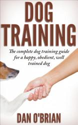 Dog Training: The Complete Dog Training Guide For A Happy, ...