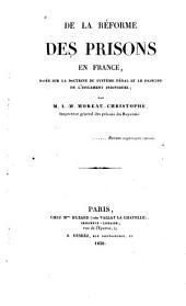 De la réforme des prisions en France: basée sur la doctrine du système pénal et le principe de l'isolement individual