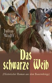 Das schwarze Weib (Historischer Roman aus dem Bauernkriege) - Vollständige Ausgabe: Basiert auf wahren Begebenheiten
