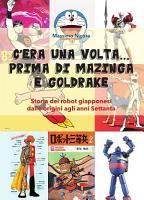 C   era una volta    prima di Mazinga e Goldrake  Storia dei robot giapponesi dalle origini agli anni Settanta PDF