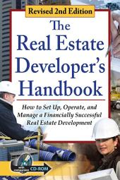The Real Estate Developer's Handbook: How to Set Up, Operate, and Manage a Financially Successful Real Estate Development Revised 2nd Edition
