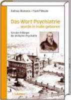 Das Wort Psychiatrie     wurde in Halle geboren PDF