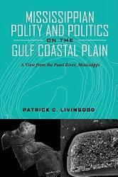 Mississippian Polity And Politics On The Gulf Coastal Plain Book PDF