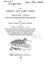 The Edible and Game Birds of British India, with Its Dependencies and Ceylon: With Woodcuts, Lithographs, and Coloured Illustrations