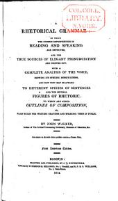 A Rhetorical Grammar: In which the Common Improprieties in Reading and Speaking are Detected and the True Sources of Elegant Pronunciation are Pointed Out : with a Complete Analysis of the Voice ... and the Several Figures of Rhetoric : to which are Added Outlines of Composition, Or, Plain Rules for Writing Orations and Speaking Them in Public