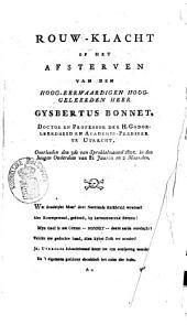 Rouw-klacht op het afsterven van den hoog-eerwaardigen hooggeleerden heer Gysbertus Bonnet, doctor en professor der H. Godgeleerdheid en academie-prediker te Utrecht, overleeden den 3de van sprokkelmaand 1805, in den hoogen ouderdom van 81 jaaren en 2 maanden