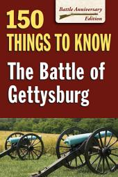 Battle of Gettysburg, The: 150 Things to Know