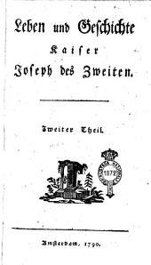 Leben und Geschichte Kaiser Joseph des zweiten. Erster [-vierter] Theil: Band 2