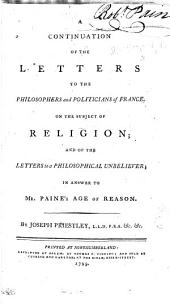 A Continuation of the Letters to the Philosophers and Politicians of France: On the Subject of Religion: and of the Letters to a Philosophical Unbeliever; in Answer to Mr. Paine's Age of Reason