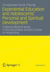Experiential Education and Adolescents' Personal and Spiritual Development: A Mixed-Method Study in the Secondary School Context of Hong Kong