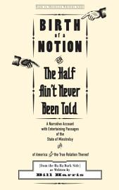 Birth Of A Notion  Or  The Half Ain T Never Been Told