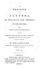 A treatise on algebra: in practice and theory, ... with notes and illustrations; containing a variety of particulars relating to the discoveries and improvements that have been made in this branch of analysis, Volume 2