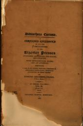Biblioteca Curiosa: A Complete Catalogue of All the Publications of the Elzevier Presses at Leyden, Amsterdam, the Hague, and Utrecht, with Introduction, Notes, and an Appendix Containing a List of All Works, Whether Forgeries Or Anonymous Publications, Generally Attributed to These Presses, Volume 2, Issue 2