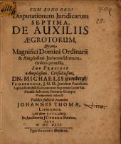 Disputationum iur. septima de auxiliis aegrotorum