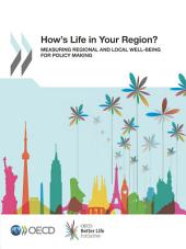 How's Life in Your Region? Measuring Regional and Local Well-being for Policy Making: Measuring Regional and Local Well-being for Policy Making